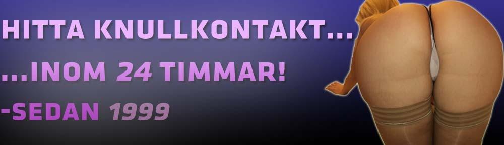Hitta knullkontakt inom 24 timmar, tusentals sexannonser från kåta människor i Sverige